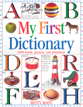 My First Dictionary : 1000 Words, Pictures, And Definitions
