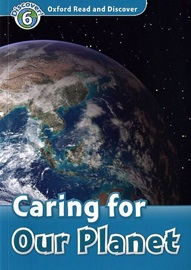 Oxford Read and Discover 6 Caring For Our Planet