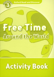 Oxford Read and Discover 3 Free Time Around The World Activity Book
