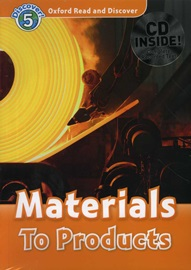 Oxford Read and Discover 5 Materials To Products with CD