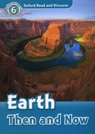 Oxford Read and Discover 6 Earth Then And Now with CD