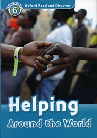 Oxford Read and Discover 6 Helping Around The World