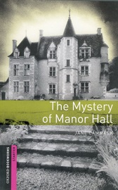 Oxford Bookworms Library Starters The Mystery of Manor Hall