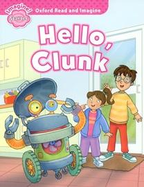 Oxford Read and Imagine Starter: Hello Clunk