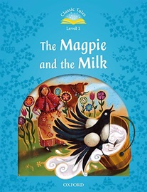 Classic Tales Level 1 The Magpie and the Milk Student's Book [2nd Edition]