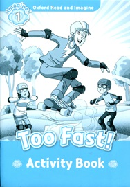 Oxford Read and Imagine 1: Too Fast Activity Book