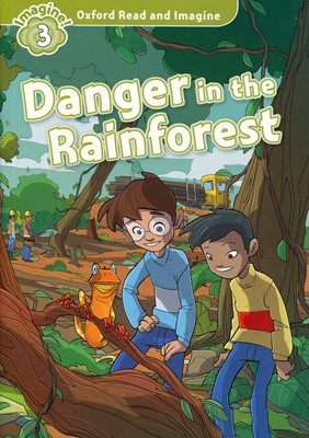Oxford Read and Imagine 3: Danger in the Rainforest