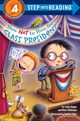 STEP INTO READING 4:How Not to Run for Class President