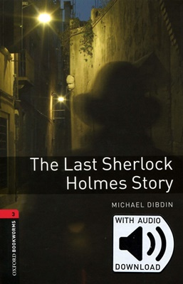 Oxford Bookworms Library 3 The Last Sherlock Holmes Story (with MP3) [3rd Edition]