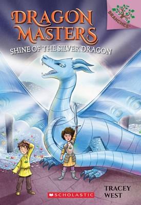 Dragon Masters #11:Shine of the Silver Dragon (A Branches Book)