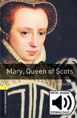 Oxford Bookworms Library 1: Mary, Queen of Scots (with MP3) [3rd Edition]